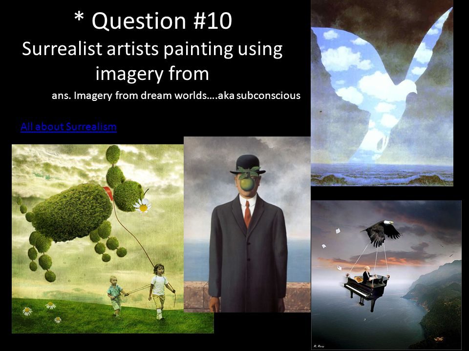* Question #10 Surrealist artists painting using imagery from