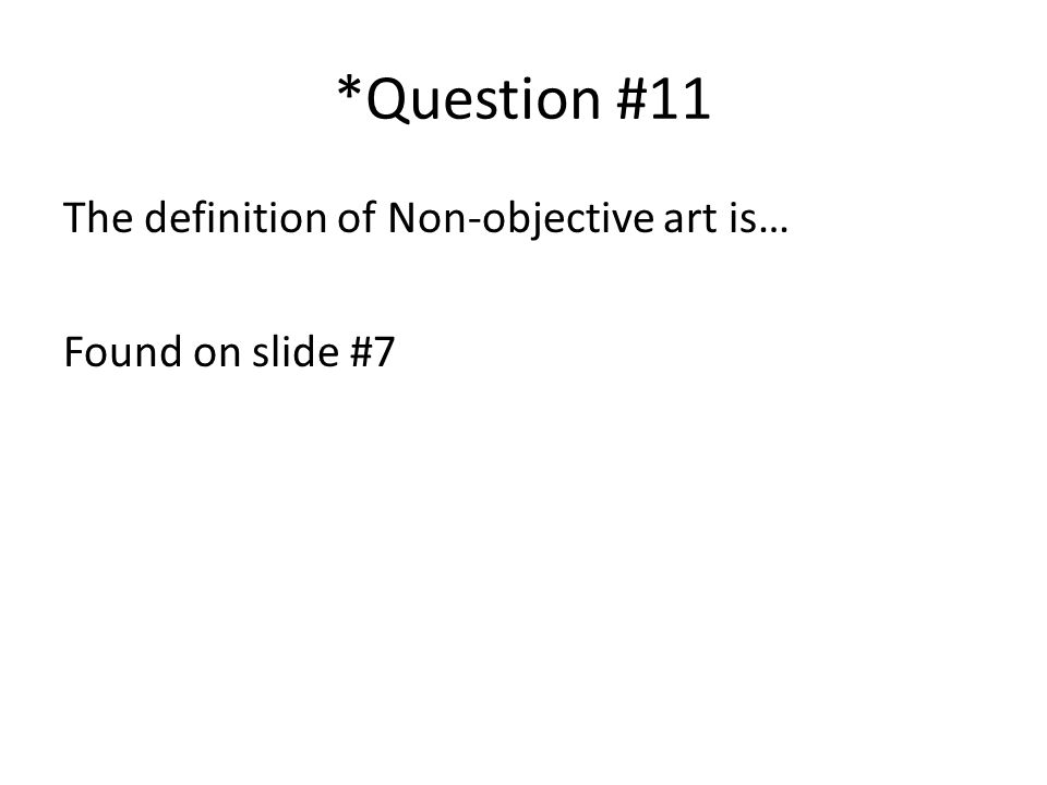 *Question #11 The definition of Non-objective art is… Found on slide #7