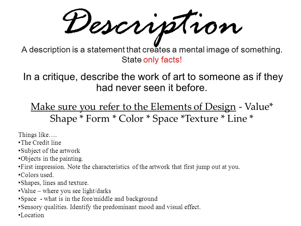 Description A description is a statement that creates a mental image of something. State only facts!
