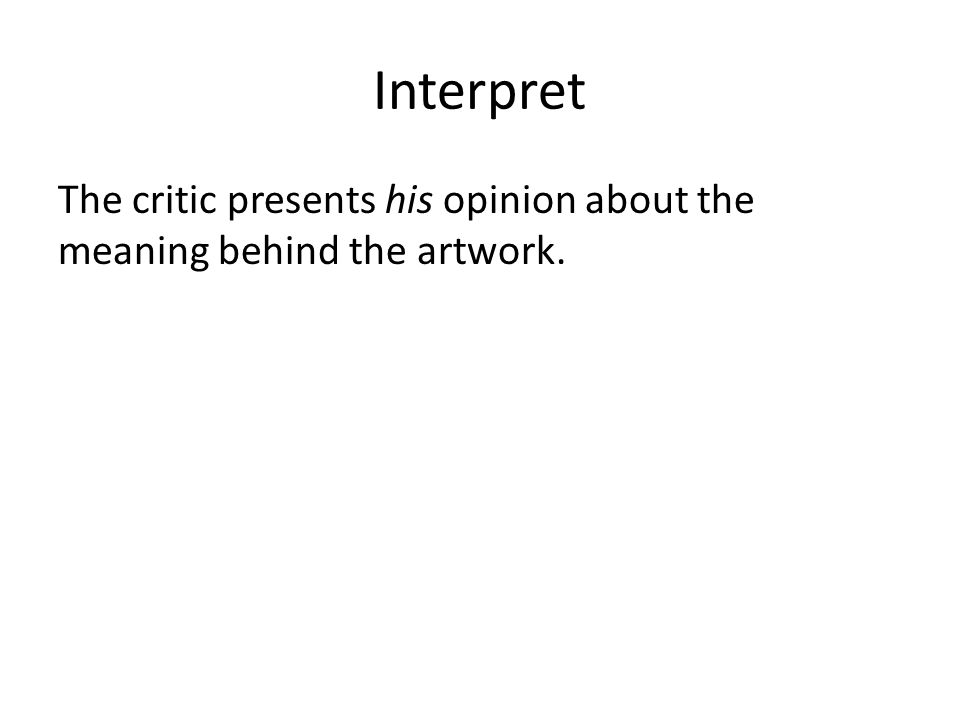 Interpret The critic presents his opinion about the meaning behind the artwork.