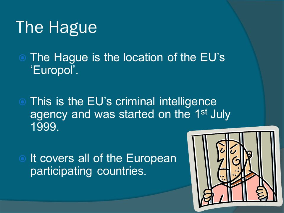 The Hague The Hague is the location of the EU's 'Europol'.
