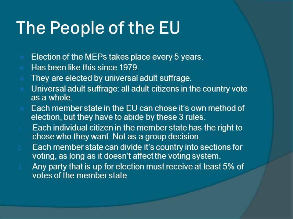 The People of the EU Election of the MEPs takes place every 5 years.