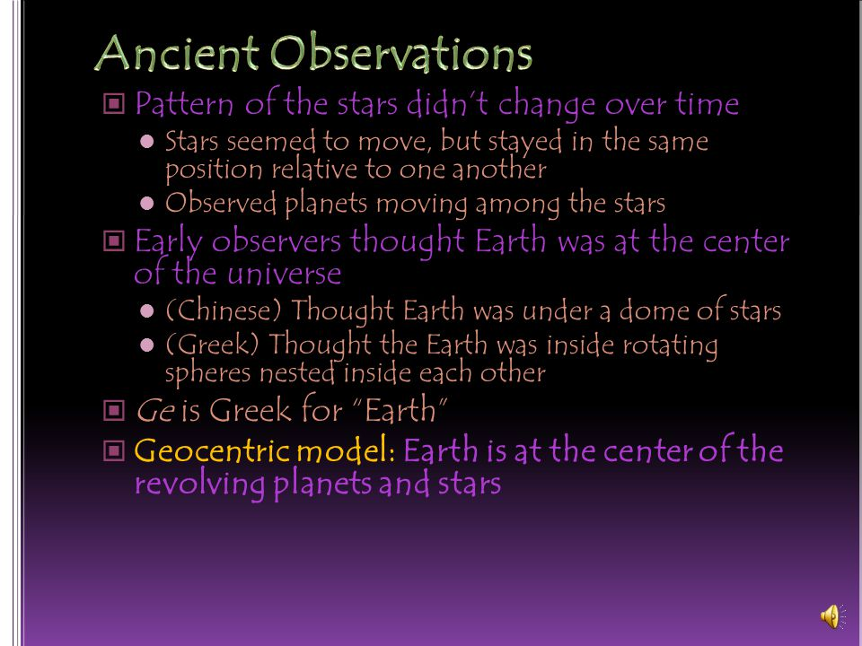 Ancient Observations Pattern of the stars didn't change over time