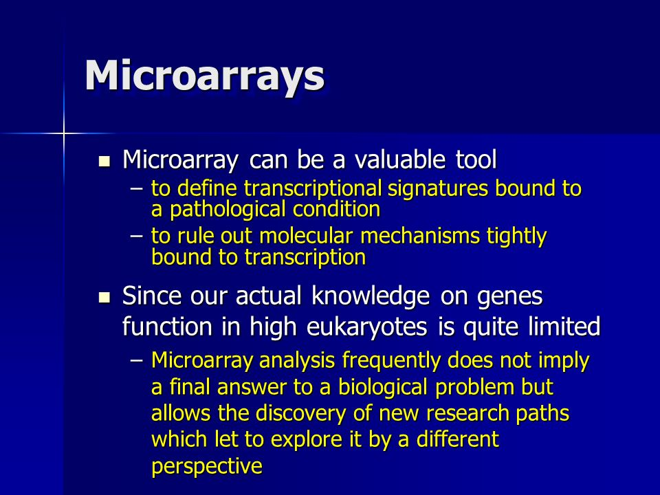 Microarrays Microarray can be a valuable tool