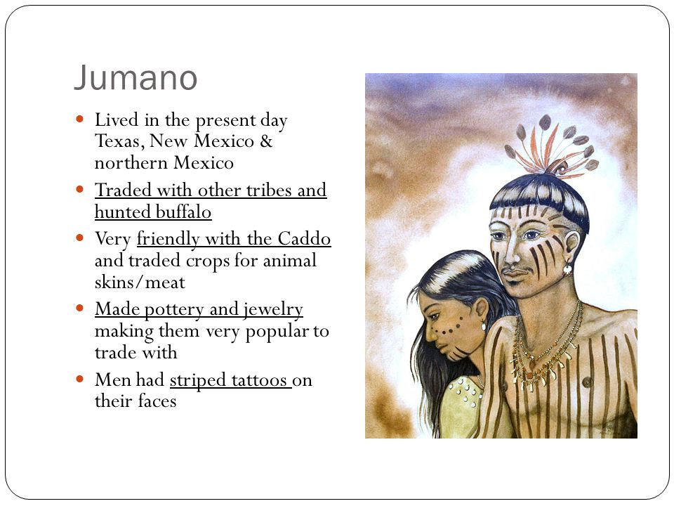 Jumano Lived in the present day Texas, New Mexico & northern Mexico