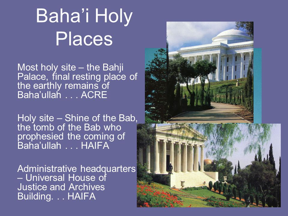 Baha'i Holy Places Most holy site – the Bahji Palace, final resting place of the earthly remains of Baha'ullah . . . ACRE.