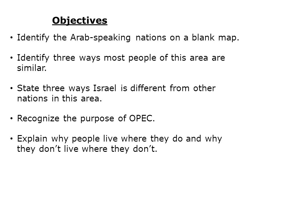 Objectives Identify the Arab-speaking nations on a blank map.