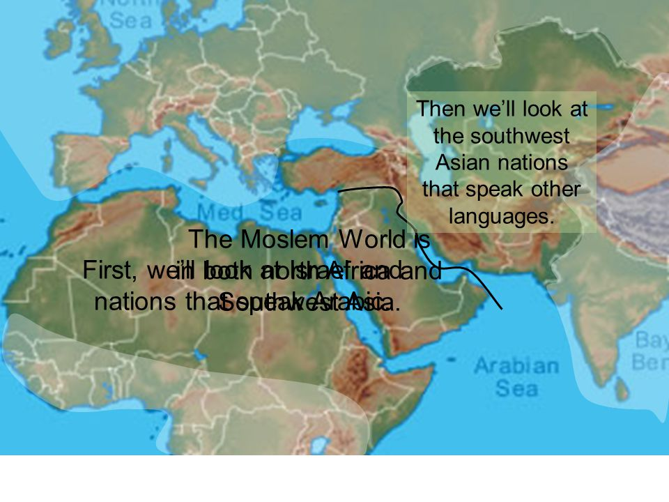 The Moslem World is in both north Africa and Southwest Asia.