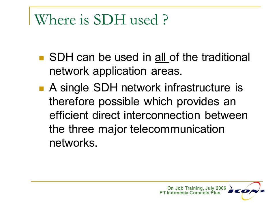 Where is SDH used SDH can be used in all of the traditional network application areas.