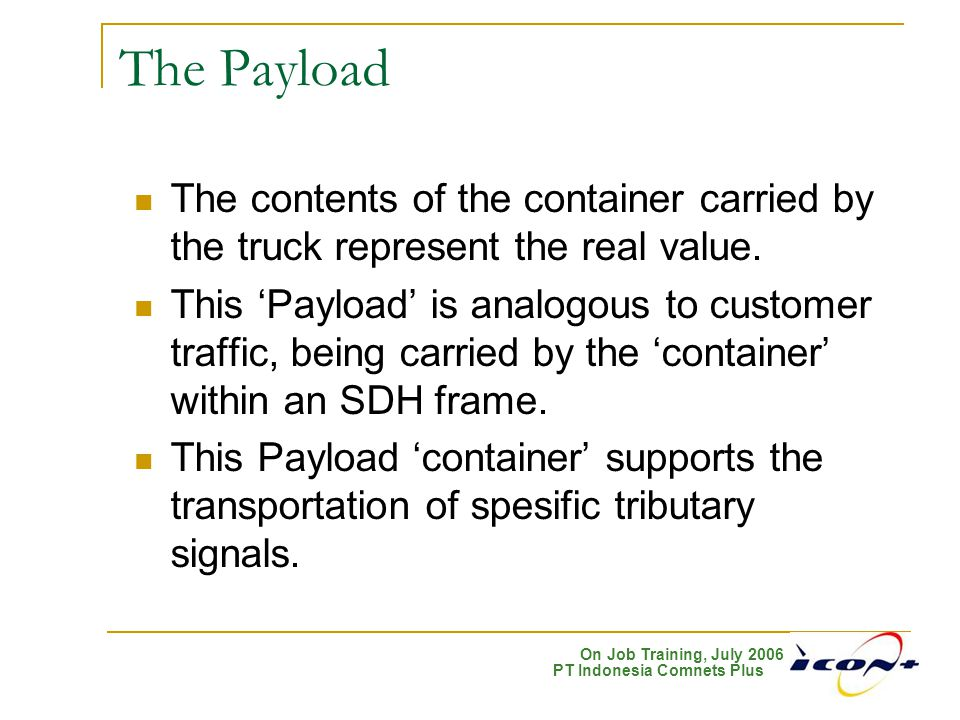 The Payload The contents of the container carried by the truck represent the real value.