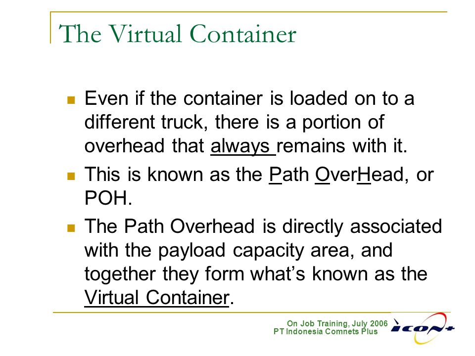 The Virtual Container Even if the container is loaded on to a different truck, there is a portion of overhead that always remains with it.