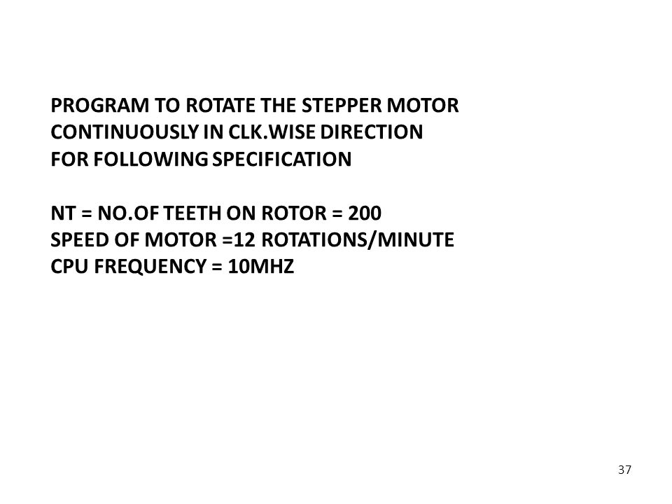 PROGRAM TO ROTATE THE STEPPER MOTOR CONTINUOUSLY IN CLK.WISE DIRECTION