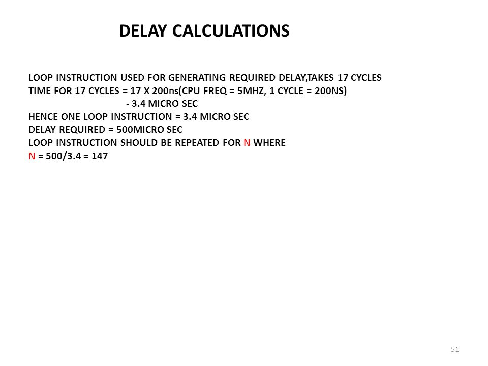 DELAY CALCULATIONS LOOP INSTRUCTION USED FOR GENERATING REQUIRED DELAY,TAKES 17 CYCLES.