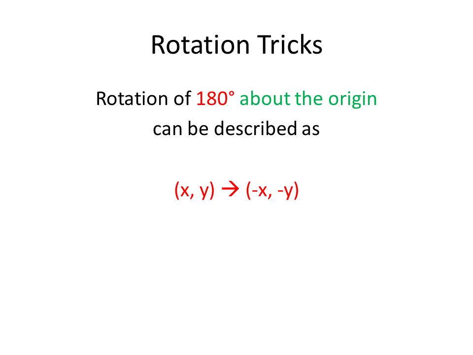 Rotation Tricks Rotation of 180° about the origin can be described as (x, y)  (-x, -y)
