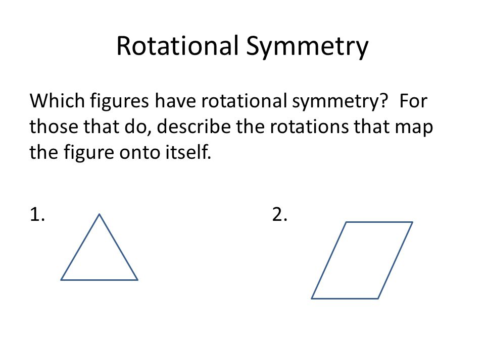 Rotational Symmetry Which figures have rotational symmetry.