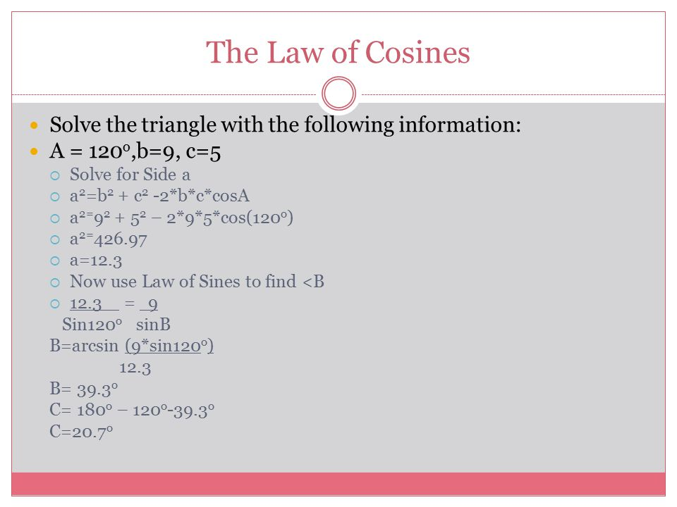 The Law of Cosines Solve the triangle with the following information: