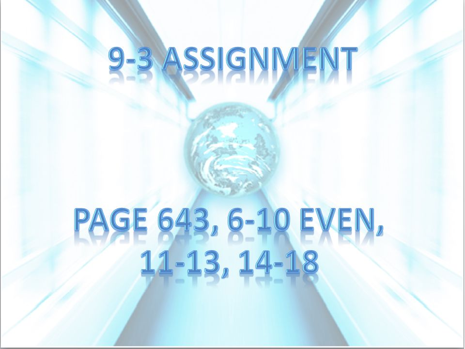 9-3 Assignment Page 643, 6-10 even, 11-13, 14-18
