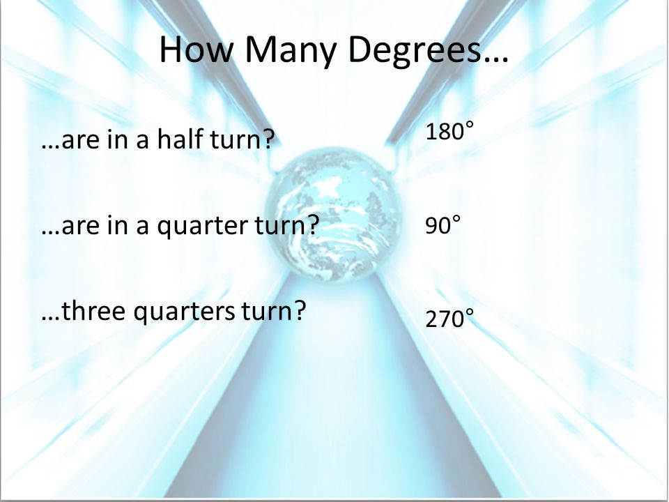 How Many Degrees… …are in a half turn …are in a quarter turn