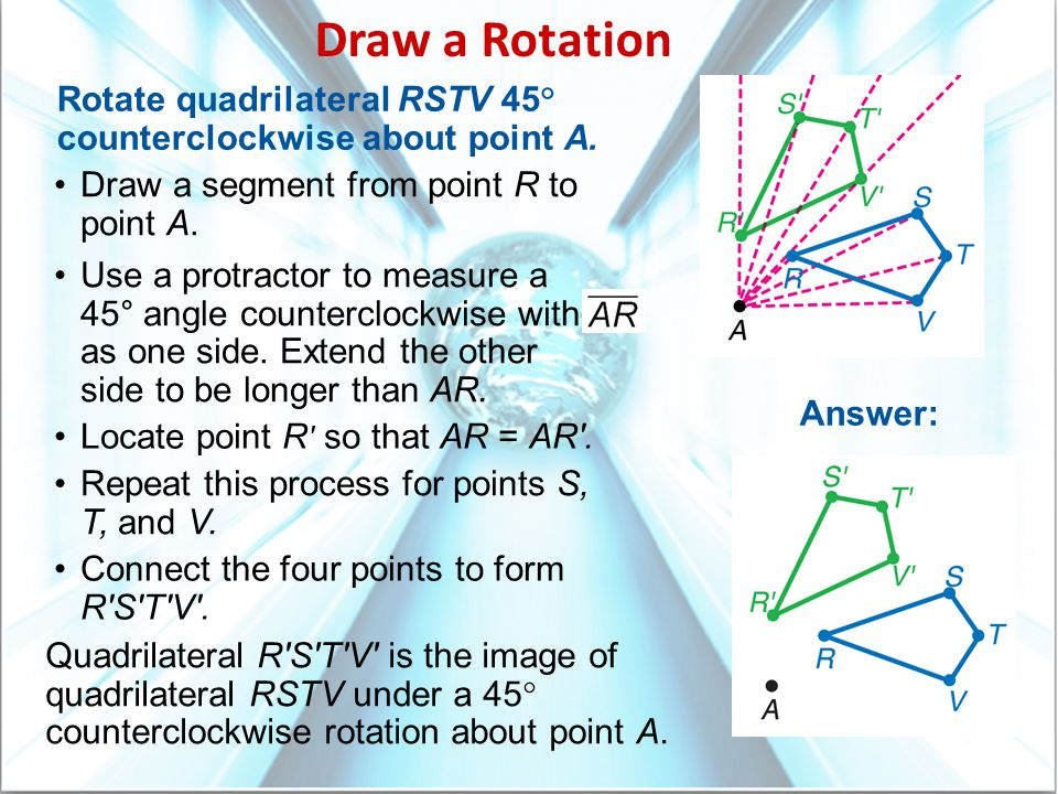 Draw a Rotation Rotate quadrilateral RSTV 45° counterclockwise about point A. Draw a segment from point R to point A.