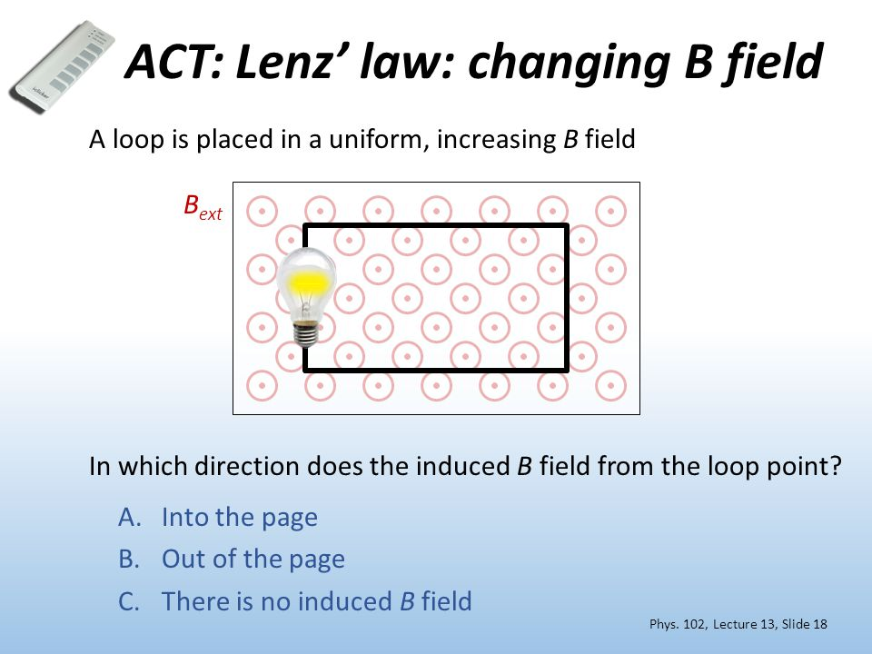 ACT: Lenz' law: changing B field