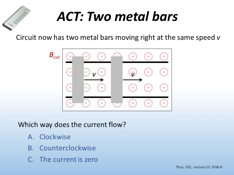 ACT: Two metal bars Circuit now has two metal bars moving right at the same speed v. Bext. v. v.