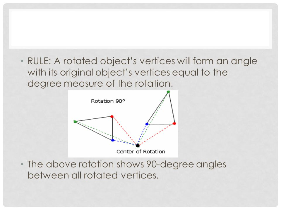 RULE: A rotated object's vertices will form an angle with its original object's vertices equal to the degree measure of the rotation.