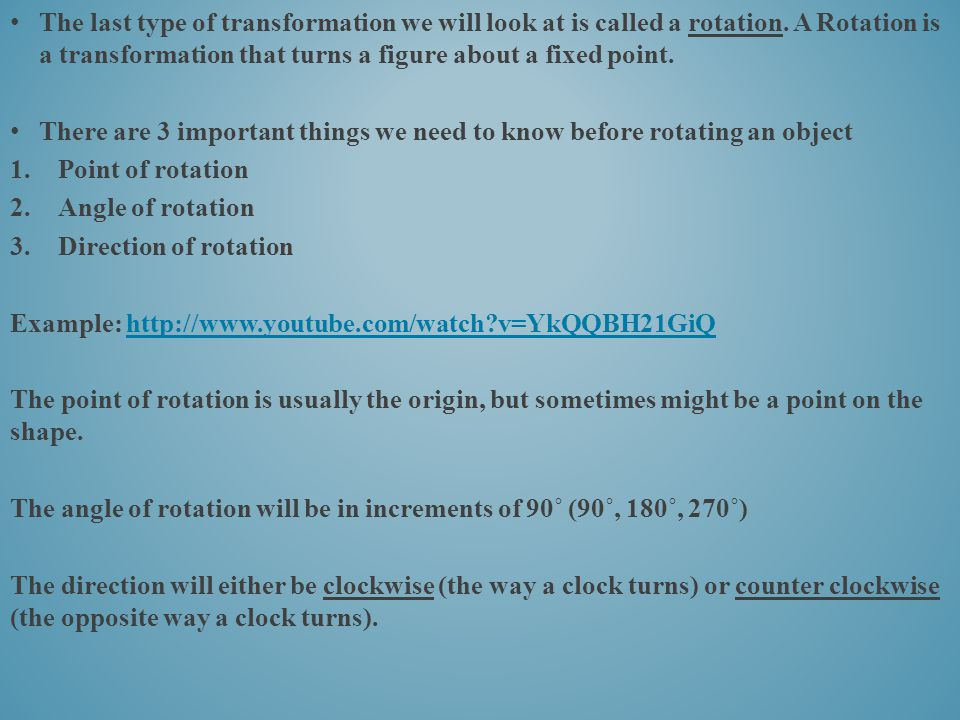 The last type of transformation we will look at is called a rotation