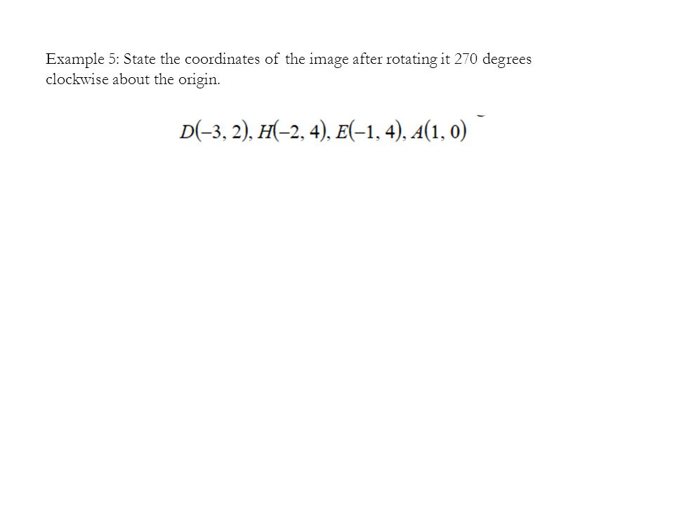 Example 5: State the coordinates of the image after rotating it 270 degrees clockwise about the origin.