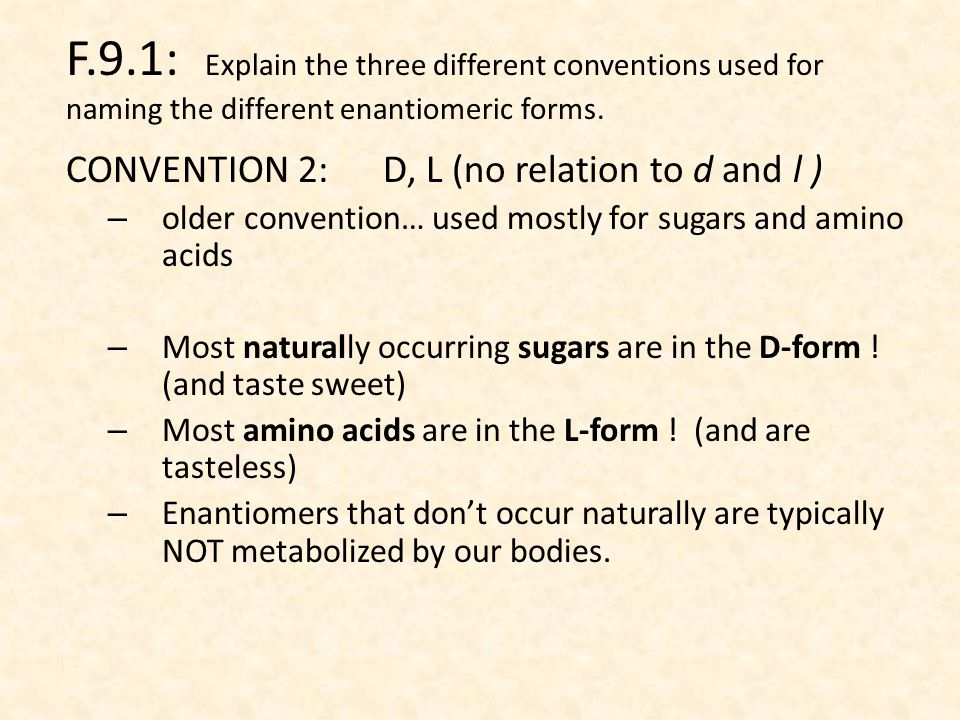 F.9.1: Explain the three different conventions used for naming the different enantiomeric forms.