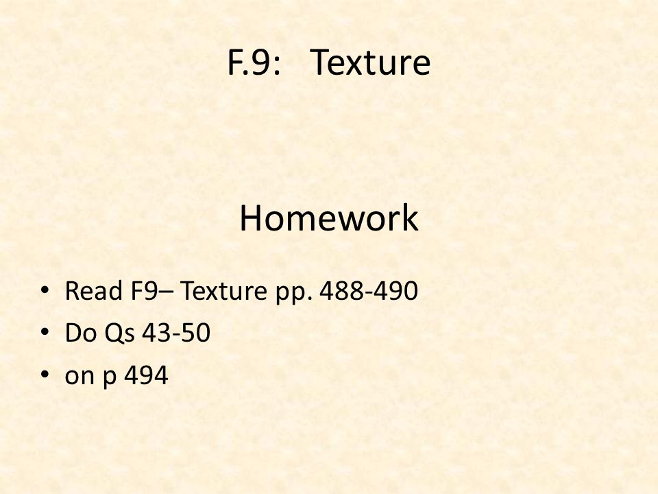 F.9: Texture Homework Read F9– Texture pp. 488-490 Do Qs 43-50