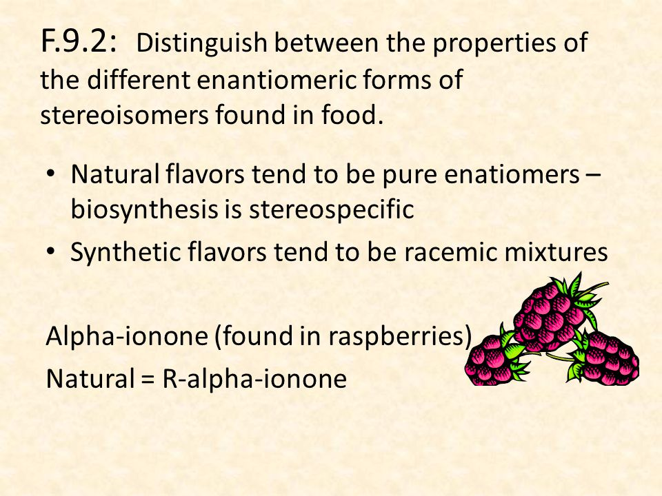 F.9.2: Distinguish between the properties of the different enantiomeric forms of stereoisomers found in food.