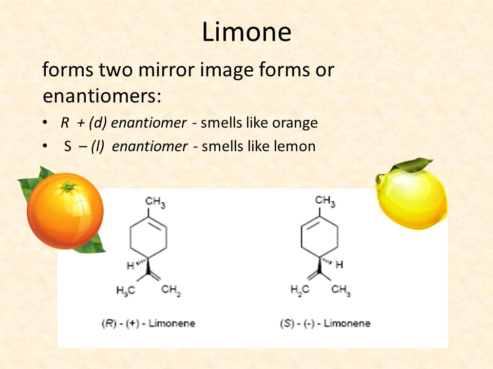 Limone forms two mirror image forms or enantiomers: