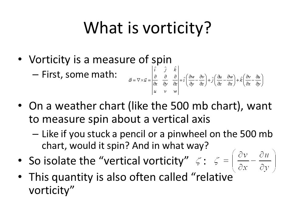 What is vorticity Vorticity is a measure of spin