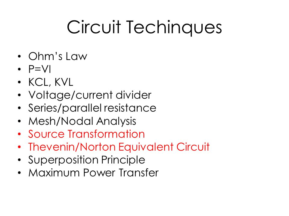 Circuit Techinques Ohm's Law P=VI KCL, KVL Voltage/current divider
