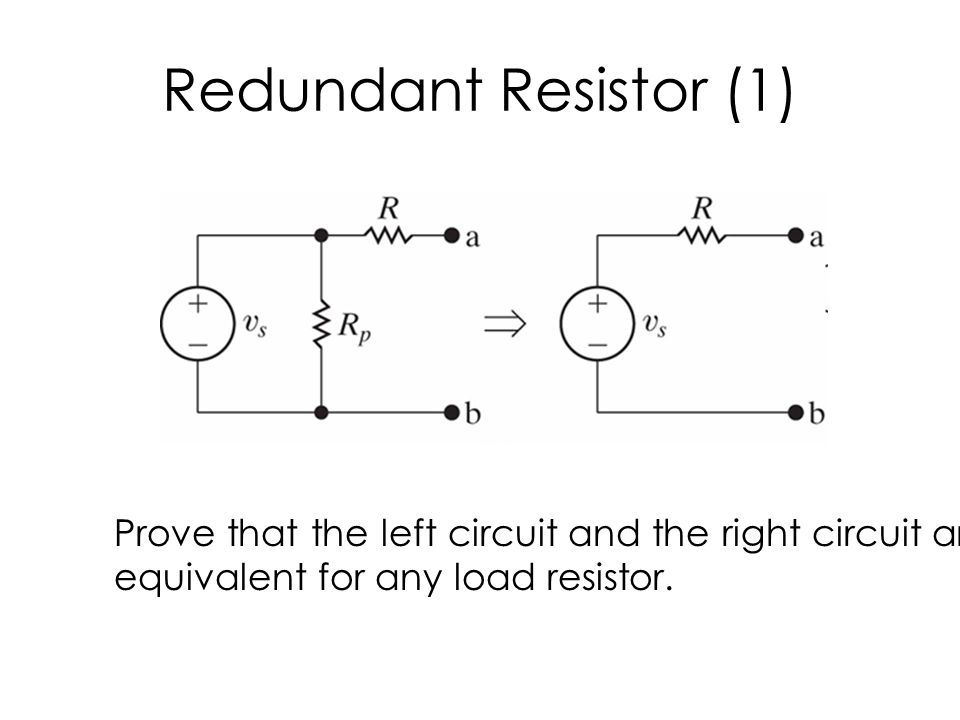 Redundant Resistor (1) Prove that the left circuit and the right circuit are.