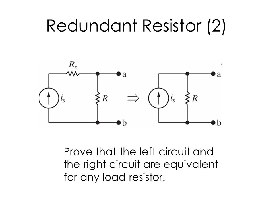 Redundant Resistor (2) Prove that the left circuit and the right circuit are equivalent for any load resistor.