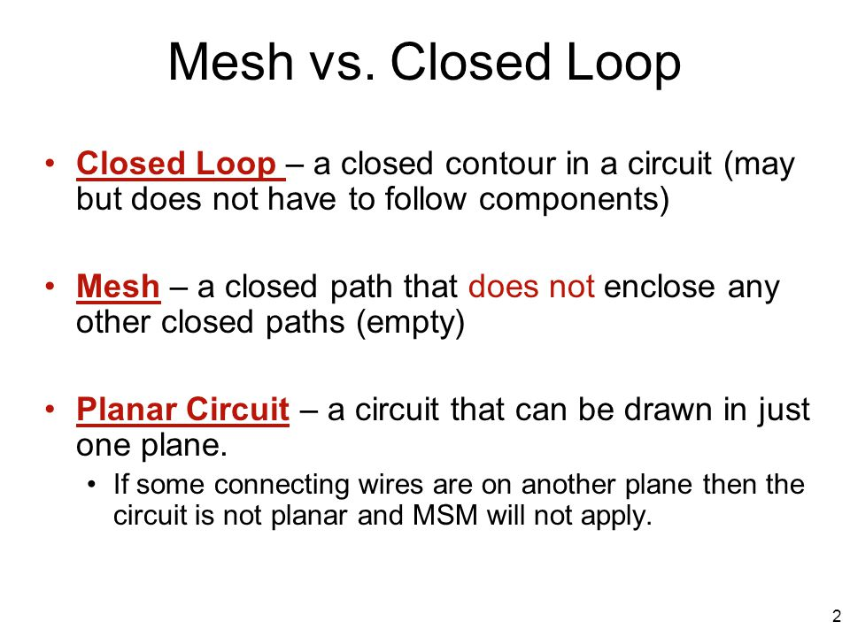 Mesh vs. Closed Loop Closed Loop – a closed contour in a circuit (may but does not have to follow components)