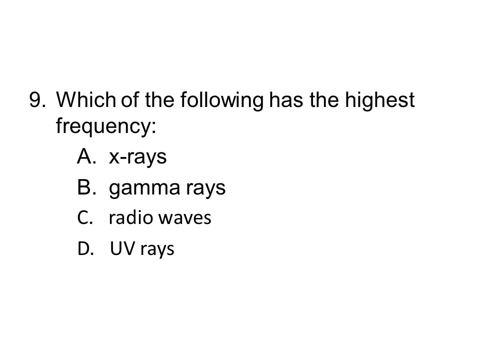 Which of the following has the highest frequency:
