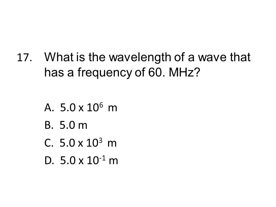 17. What is the wavelength of a wave that has a frequency of 60.