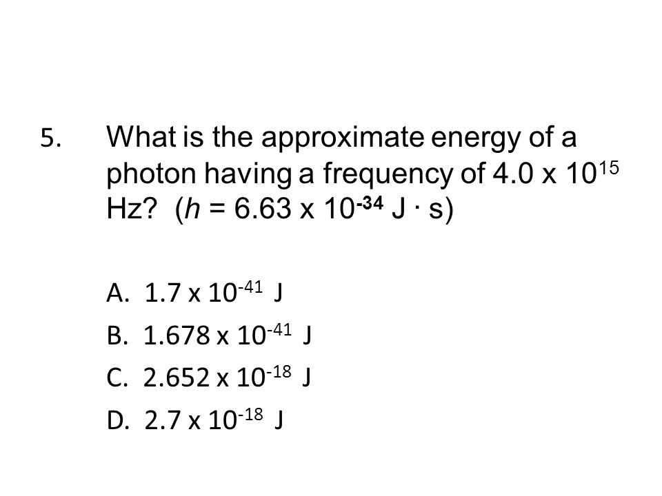 5. What is the approximate energy of a photon having a frequency of 4