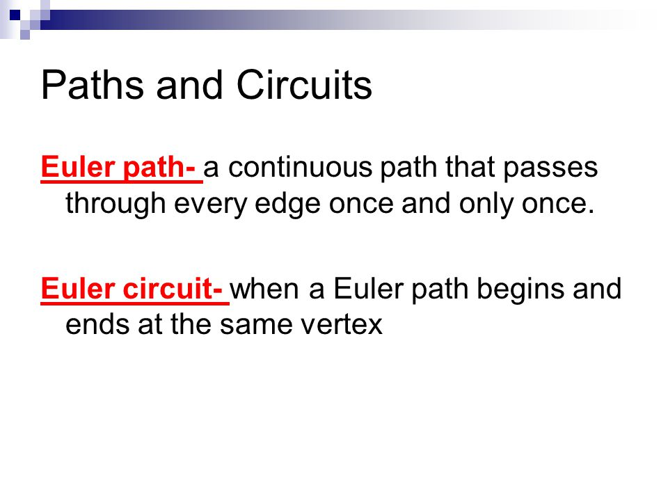 Paths and Circuits Euler path- a continuous path that passes through every edge once and only once.