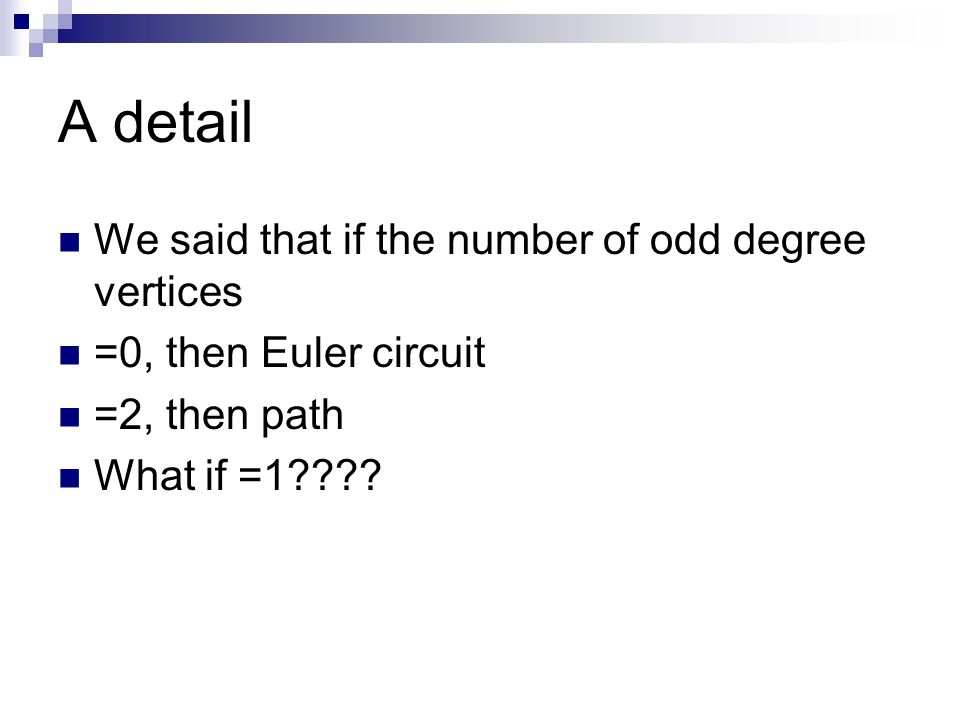 A detail We said that if the number of odd degree vertices