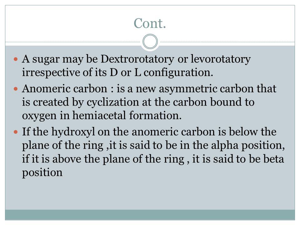 Cont. A sugar may be Dextrorotatory or levorotatory irrespective of its D or L configuration.
