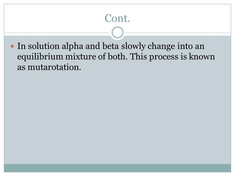 Cont. In solution alpha and beta slowly change into an equilibrium mixture of both.