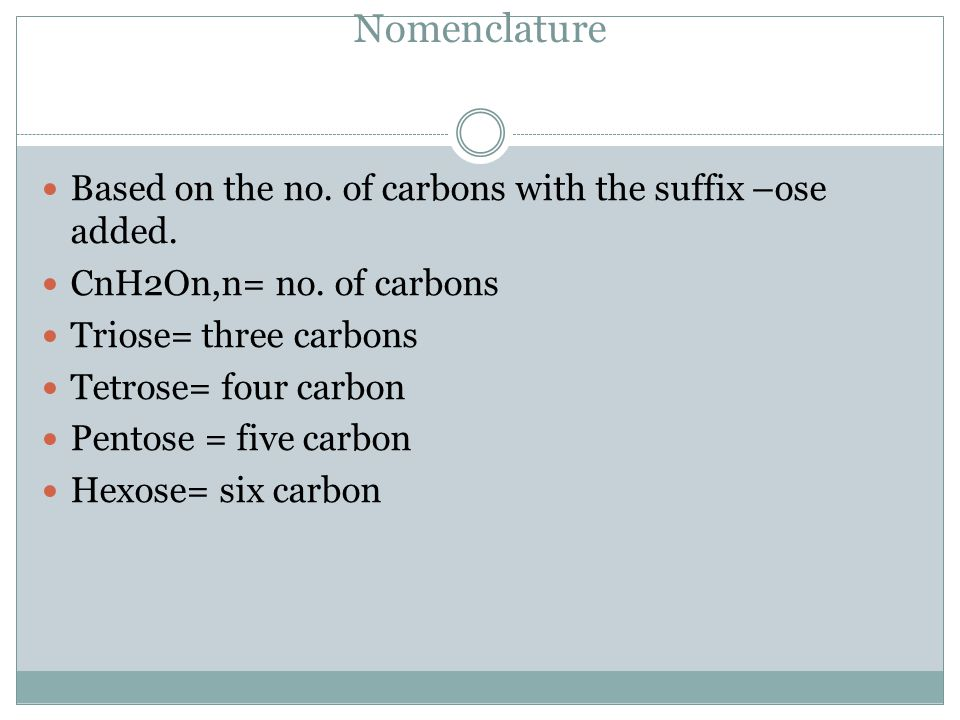 Nomenclature Based on the no. of carbons with the suffix –ose added.