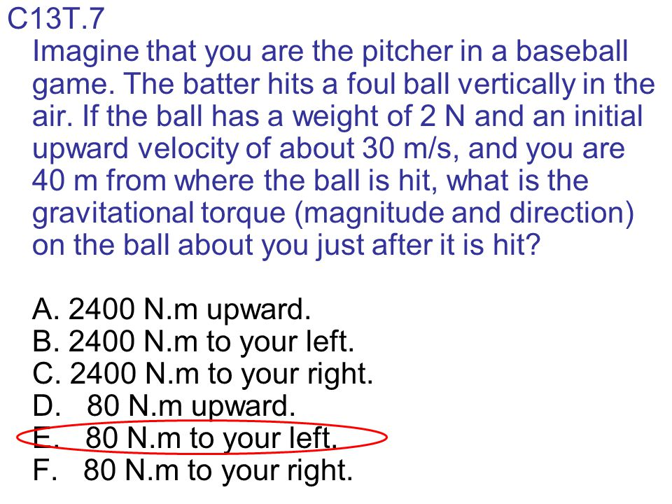 C13T. 7 Imagine that you are the pitcher in a baseball game
