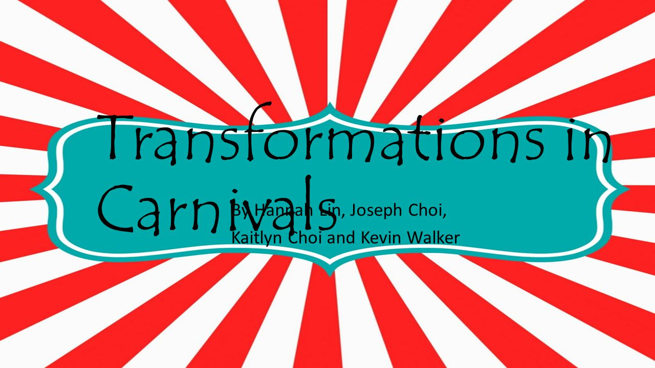 Transformations in Carnivals