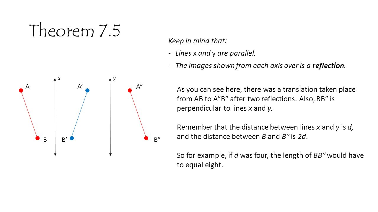 Theorem 7.5 Keep in mind that: Lines x and y are parallel.