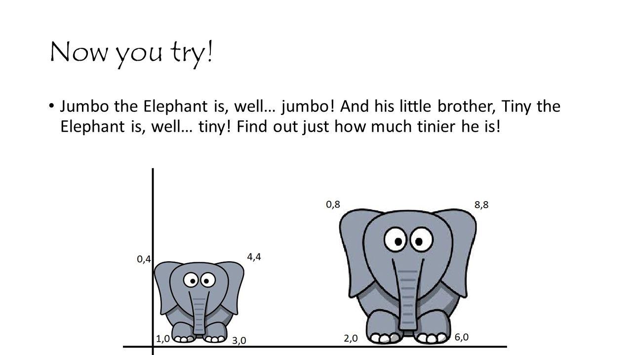 Now you try. Jumbo the Elephant is, well… jumbo.