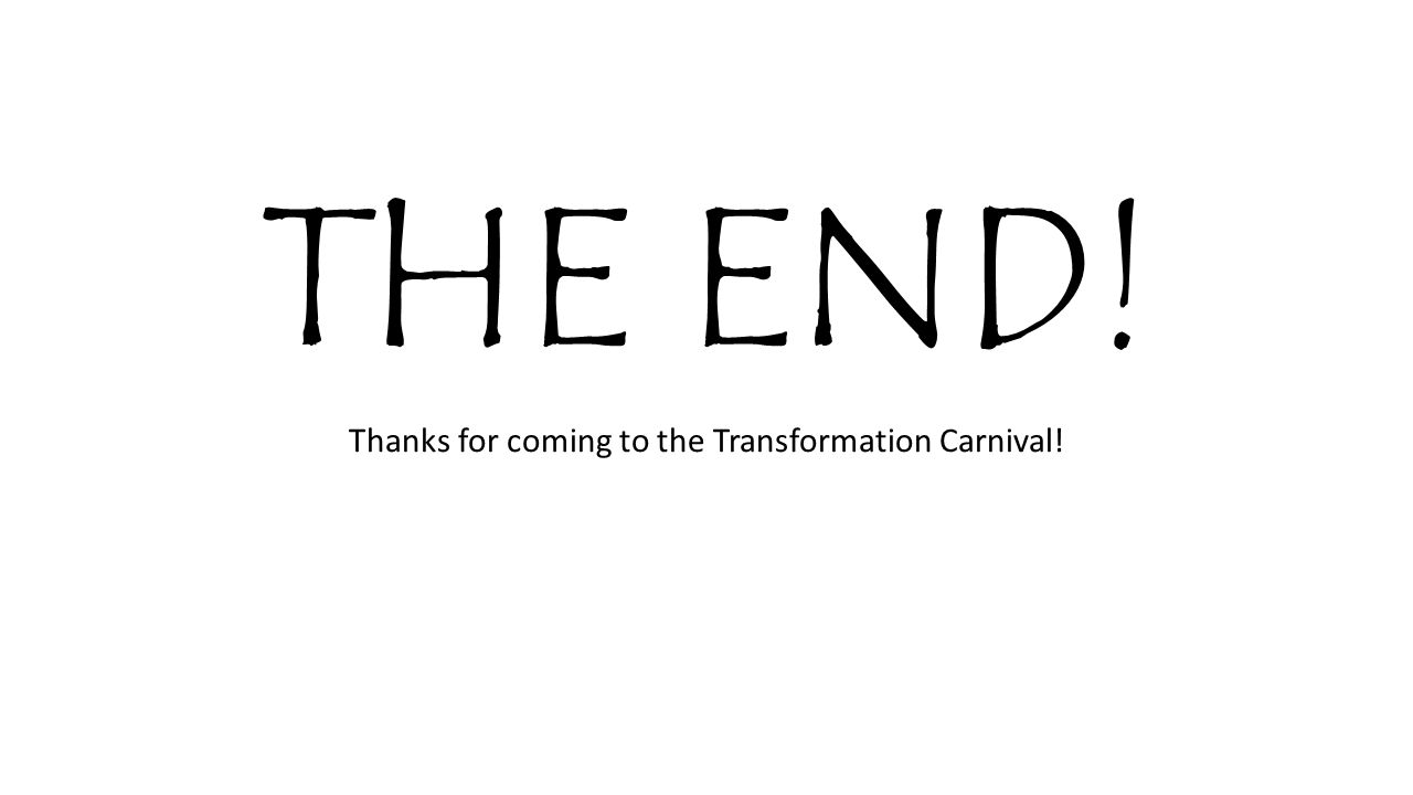 Thanks for coming to the Transformation Carnival!